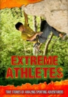 Extreme Athletes : True Stories of Amazing Sporting Adventurers - Book