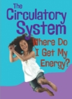 The Circulatory System : Where Do I get My Energy? - Book