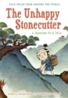 The Unhappy Stonecutter : A Japanese Folk Tale - Book