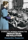 Stories of Women During the Industrial Revolution : Changing Roles, Changing Lives - Book