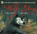 The Wolf's Story : What Really Happened to Little Red Riding Hood - Book