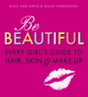 Be Beautiful: Every Girl's Guide to Hair, Skin and Make-up - Book