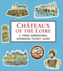 Chateaux of the Loire: A Three-Dimensional Expanding Pocket Guide - Book