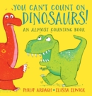 You Can't Count on Dinosaurs: An Almost Counting Book - Book