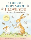 Guess How Much I Love You : Activity Sticker Book - Book