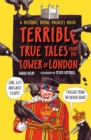 Terrible True Tales from the Tower of London : As told by the Ravens - Book