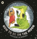 How to Be on the Moon - Book