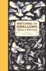 Watching the Swallows: A Book of Bird Poems - Book