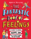 The Fantastic Book of Feelings: A Guide to Being Happy, Sad and Everything In-Between! - Book