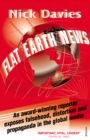 Flat Earth News : An Award-winning Reporter Exposes Falsehood, Distortion and Propaganda in the Global Media - eBook
