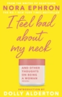 I Feel Bad About My Neck : And Other Thoughts On Being a Woman - eBook