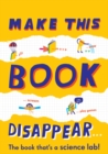 Make This Book Disappear (The book that's a science lab!) - Book