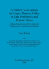 A Narrow View Across the Upper Thames Valley in Late Prehistoric and Roman Times : Archaeological excavations along the Chalgrove to East Ilsley gas pipeline - Book