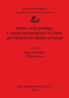 Bodies of Knowledge: Cultural Interpretations of Illness and Medicine in Medieval Europe - Book