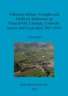 A Roman Military Complex and Medieval Settlement on Church Hill Calstock Cornwall: Survey and Excavation 2007 - 2010 - Book