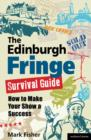 The Edinburgh Fringe Survival Guide : How to Make Your Show A Success - Book