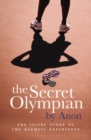 The Secret Olympian : The Inside Story of the Olympic Experience - Book