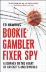 Bookie Gambler Fixer Spy : A Journey to the Heart of Cricket's Underworld - eBook