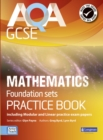 AQA GCSE Mathematics for Foundation sets Practice Book : including Modular and Linear Practice Exam Papers - Book