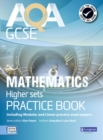 AQA GCSE Mathematics for Higher sets Practice Book : including Modular and Linear Practice Exam Papers - Book
