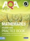 AQA GCSE Mathematics for Middle Sets Practice Book : including Modular and Linear Practice Exam Papers - Book