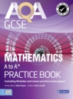 AQA GCSE Mathematics A-A* Practice Book : including Modular and Linear Practice Exam Papers - Book