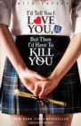 I'd Tell You I Love You, But Then I'd Have To Kill You : Book 1 - eBook