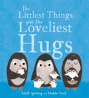 The Littlest Things Give the Loveliest Hugs - Book