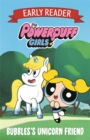The Powerpuff Girls Early Reader: Bubbles's Unicorn Friend : Book 1 - Book