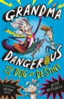 Grandma Dangerous and the Dog of Destiny : Book 1 - Book