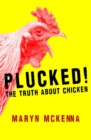 Plucked! : The Truth About Chicken - Book