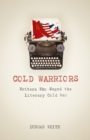 Cold Warriors : Writers Who Waged the Literary Cold War - eBook