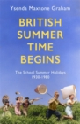 British Summer Time Begins : The School Summer Holidays 1930-1980 - Book