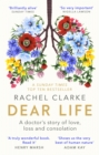 Dear Life : A Doctor s Story of Love, Loss and Consolation - eBook