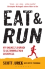 Eat and Run : My Unlikely Journey to Ultramarathon Greatness - eBook
