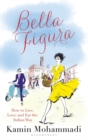 Bella Figura : How to Live, Love and Eat the Italian Way - Book