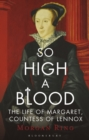So High a Blood : The Life of Margaret, Countess of Lennox - Book