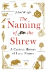 The Naming of the Shrew : A Curious History of Latin Names - Book
