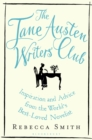 The Jane Austen Writers' Club : Inspiration and Advice from the World s Best-loved Novelist - eBook