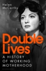 Double Lives : A History of Working Motherhood - Book