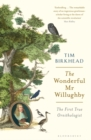 The Wonderful Mr Willughby : The First True Ornithologist - Book