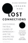 Lost Connections : Uncovering the Real Causes of Depression - and the Unexpected Solutions - Book