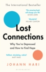 Lost Connections : Uncovering the Real Causes of Depression - and the Unexpected Solutions - eBook
