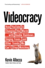 Videocracy : How YouTube is Changing the World . . . with Double Rainbows, Singing Foxes, and Other Trends We Can't Stop Watching - Book