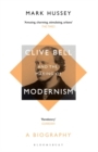 Clive Bell and the Making of Modernism : A Biography - Book