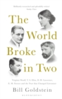 The World Broke in Two : Virginia Woolf, T. S. Eliot, D. H. Lawrence, E. M. Forster and the Year that Changed Literature - Book