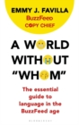 "A World Without ""Whom"" : The Essential Guide to Language in the BuzzFeed Age - Book"