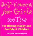 Self Esteem For Girls : 100 Tips for Raising Happy and Confident Children - eBook