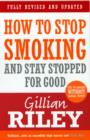 How To Stop Smoking And Stay Stopped For Good : fully revised and updated - eBook