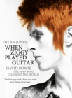 When Ziggy Played Guitar : David Bowie, The Man Who Changed The World - eBook